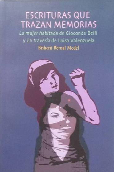 """Escrituras que trazan memorias. """"La mujer habitada"""" de Gioconda Belli y """"La Travesía"""" de Luisa Valenzuela"""