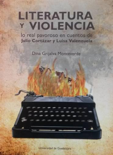 Literatura y violencia. Lo real pavoroso en cuentos de Julio Cortázar y Luisa Valenzuela.